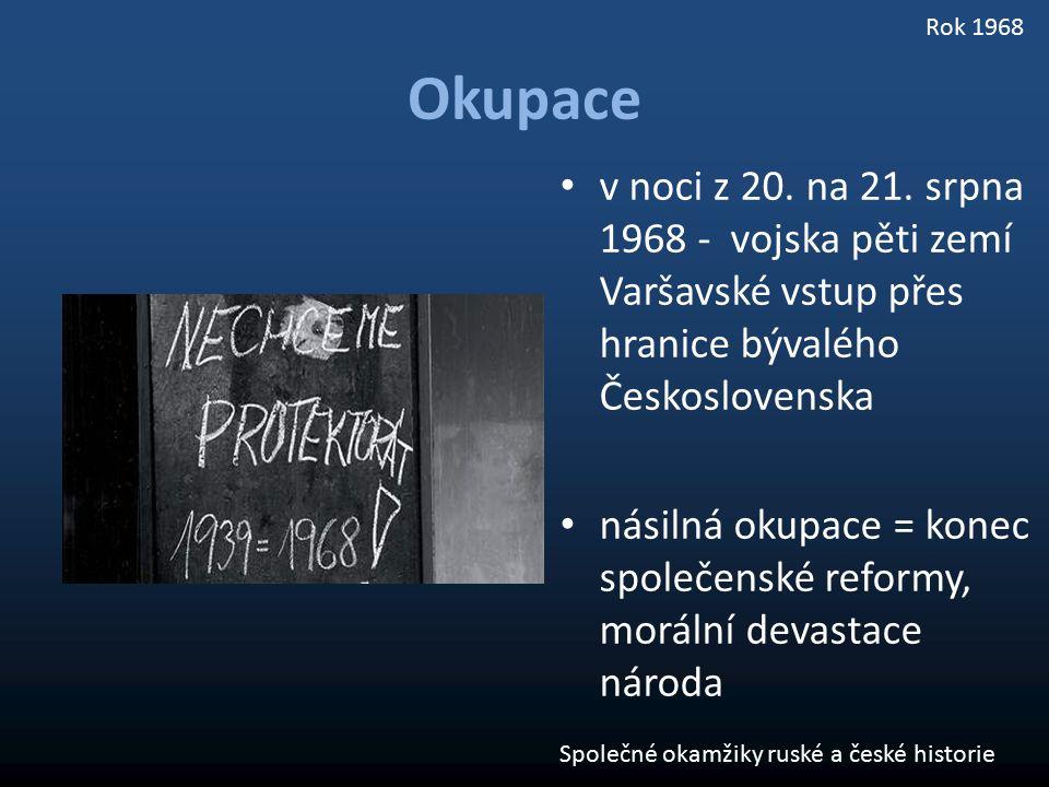 Okupace v noci z 20. na 21. srpna 1968 - vojska pěti zemí Varšavské vstup přes hranice bývalého Československa násilná okupace = konec společenské ref