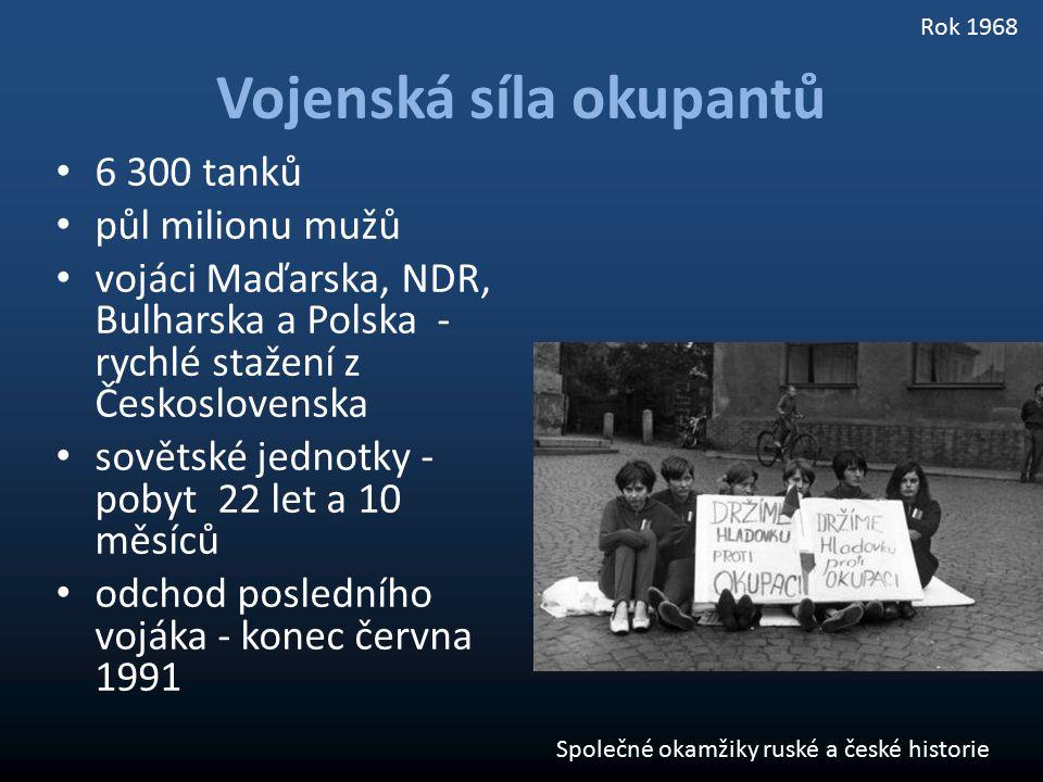 6 300 tanků půl milionu mužů vojáci Maďarska, NDR, Bulharska a Polska - rychlé stažení z Československa sovětské jednotky - pobyt 22 let a 10 měsíců o