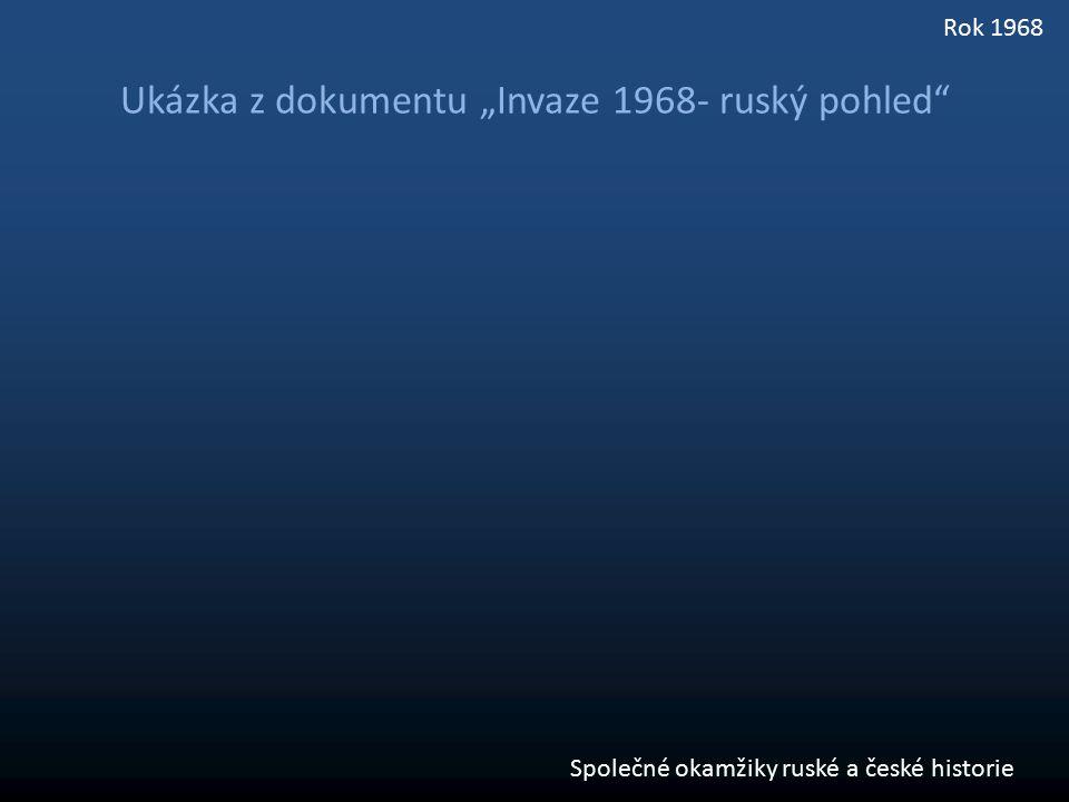 """Ukázka z dokumentu """"Invaze 1968- ruský pohled"""" Společné okamžiky ruské a české historie Rok 1968"""