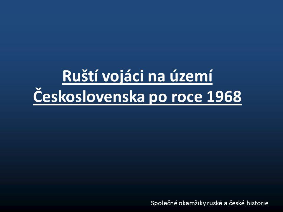 Ruští vojáci na území Československa po roce 1968 Společné okamžiky ruské a české historie
