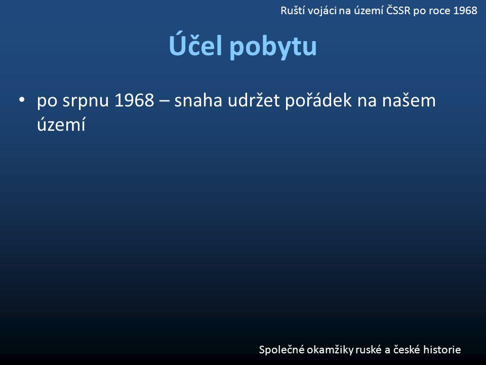 po srpnu 1968 – snaha udržet pořádek na našem území Společné okamžiky ruské a české historie Ruští vojáci na území ČSSR po roce 1968 Účel pobytu