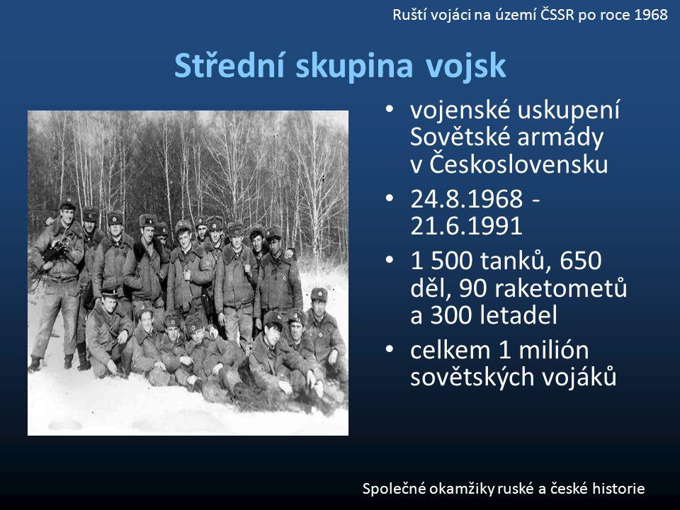 Střední skupina vojsk vojenské uskupení Sovětské armády v Československu 24.8.1968 - 21.6.1991 1 500 tanků, 650 děl, 90 raketometů a 300 letadel celke