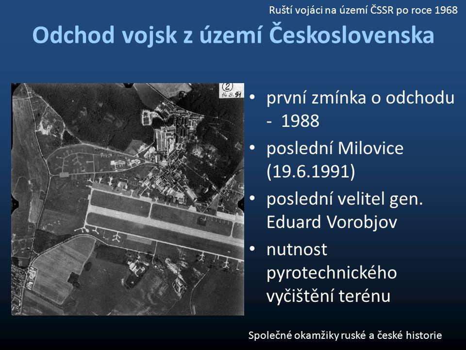 Odchod vojsk z území Československa první zmínka o odchodu - 1988 poslední Milovice (19.6.1991) poslední velitel gen. Eduard Vorobjov nutnost pyrotech