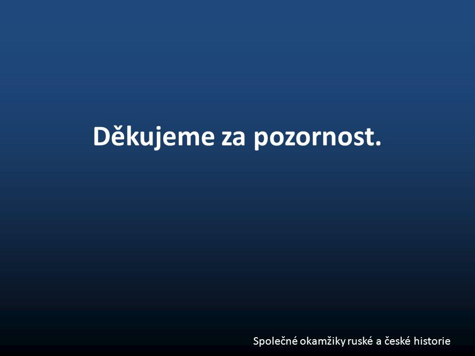 Děkujeme za pozornost. Společné okamžiky ruské a české historie