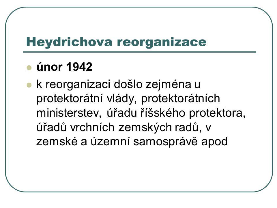 Heydrichova reorganizace únor 1942 k reorganizaci došlo zejména u protektorátní vlády, protektorátních ministerstev, úřadu říšského protektora, úřadů