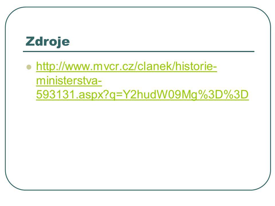 Zdroje http://www.mvcr.cz/clanek/historie- ministerstva- 593131.aspx?q=Y2hudW09Mg%3D%3D http://www.mvcr.cz/clanek/historie- ministerstva- 593131.aspx?