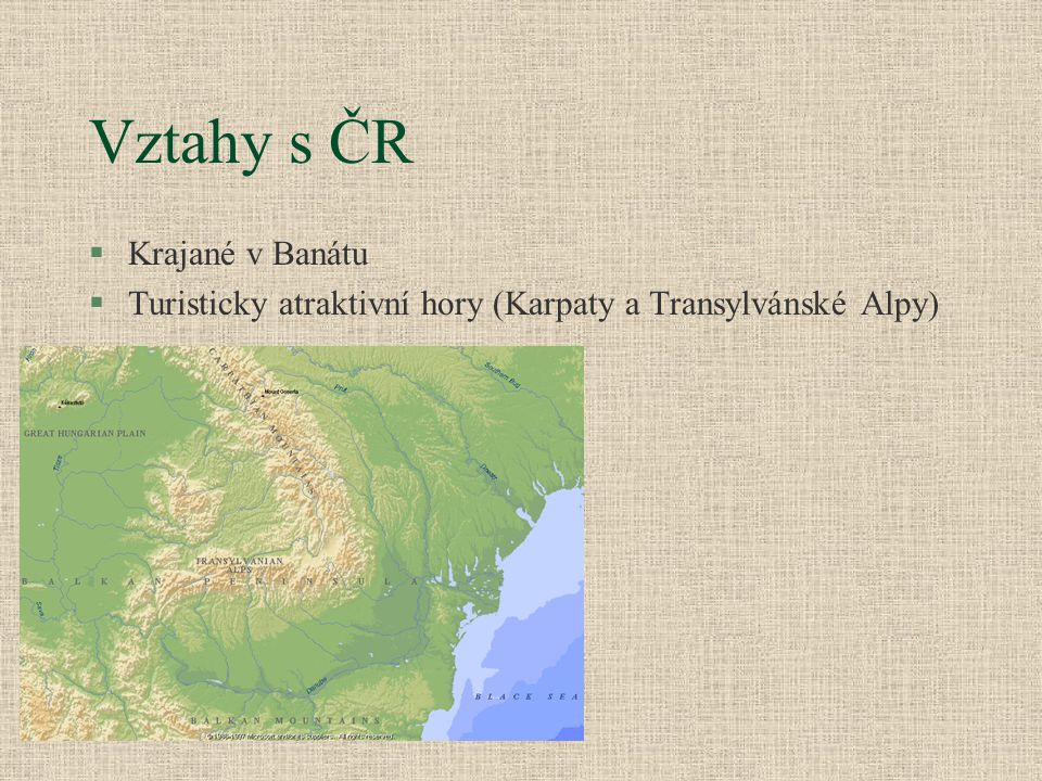 Vztahy s ČR §Krajané v Banátu §Turisticky atraktivní hory (Karpaty a Transylvánské Alpy)