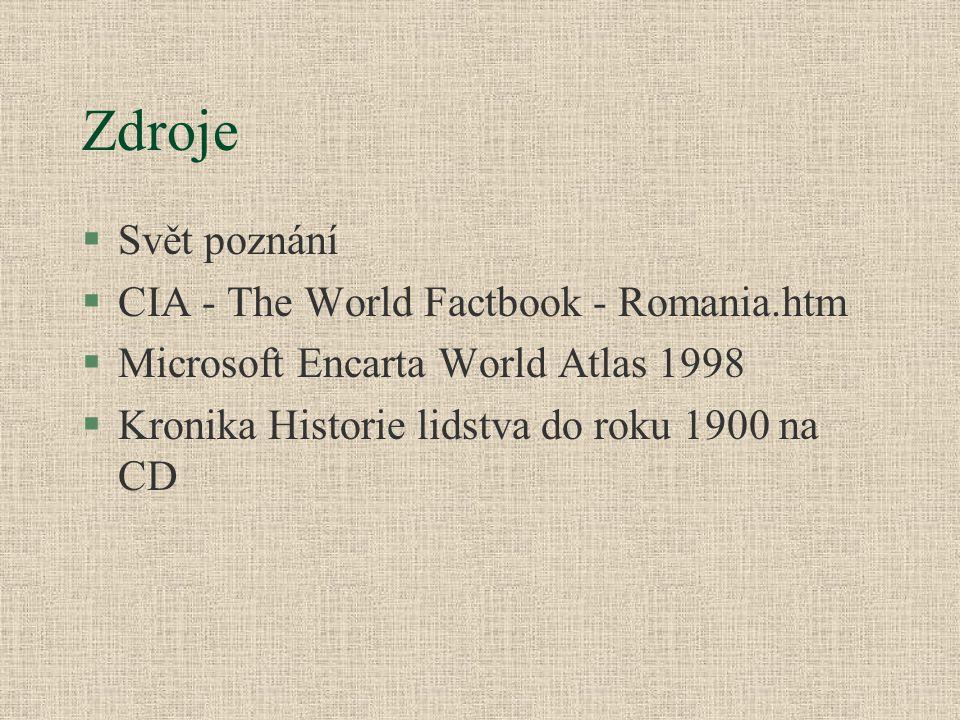 Zdroje §Svět poznání §CIA - The World Factbook - Romania.htm §Microsoft Encarta World Atlas 1998 §Kronika Historie lidstva do roku 1900 na CD