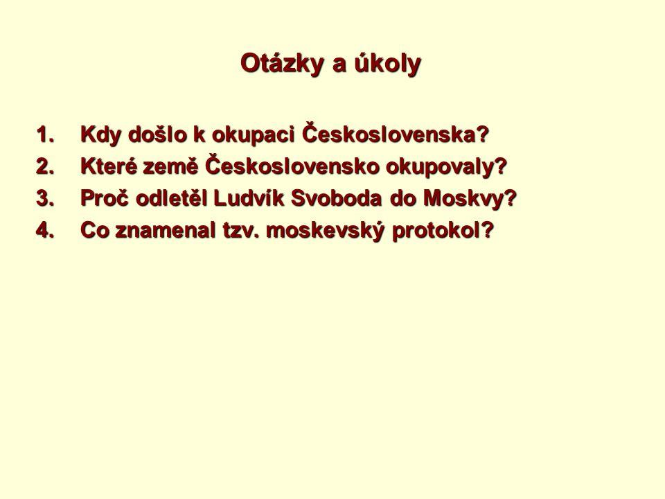 Otázky a úkoly 1.Kdy došlo k okupaci Československa.