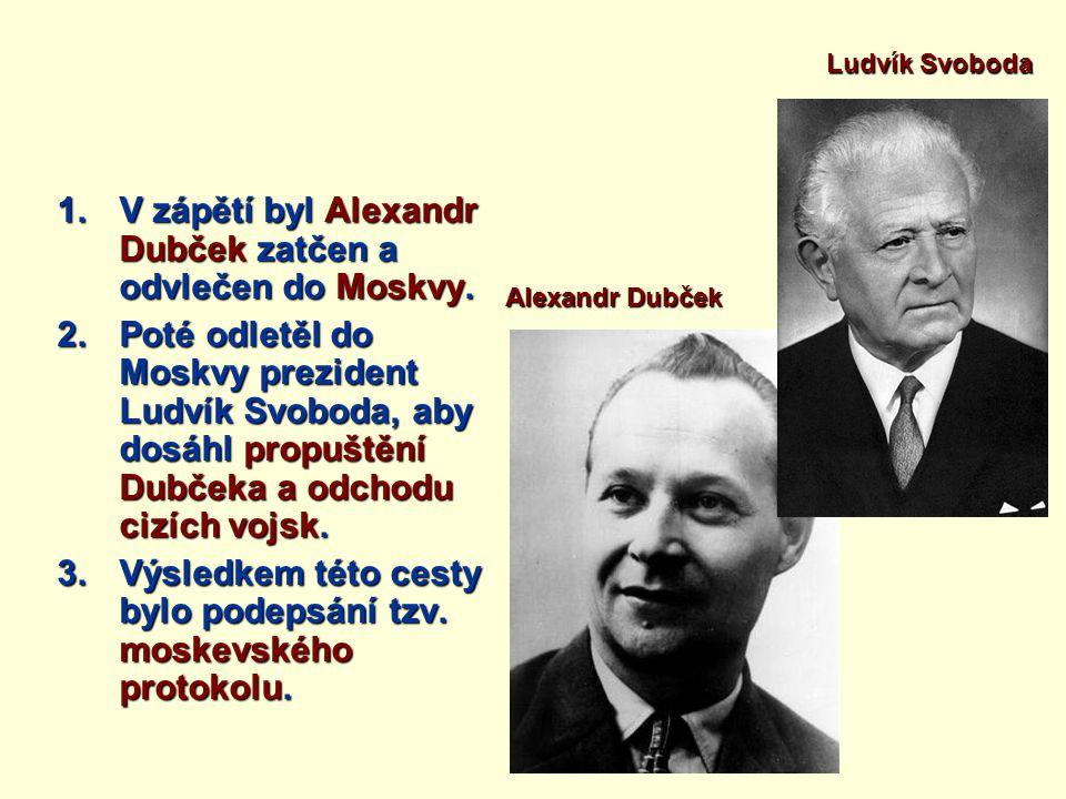 1.V zápětí byl Alexandr Dubček zatčen a odvlečen do Moskvy.