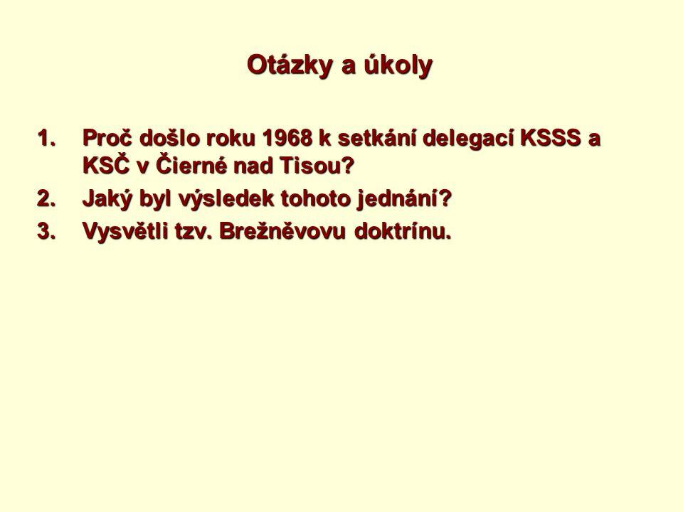 Otázky a úkoly 1.Proč došlo roku 1968 k setkání delegací KSSS a KSČ v Čierné nad Tisou.