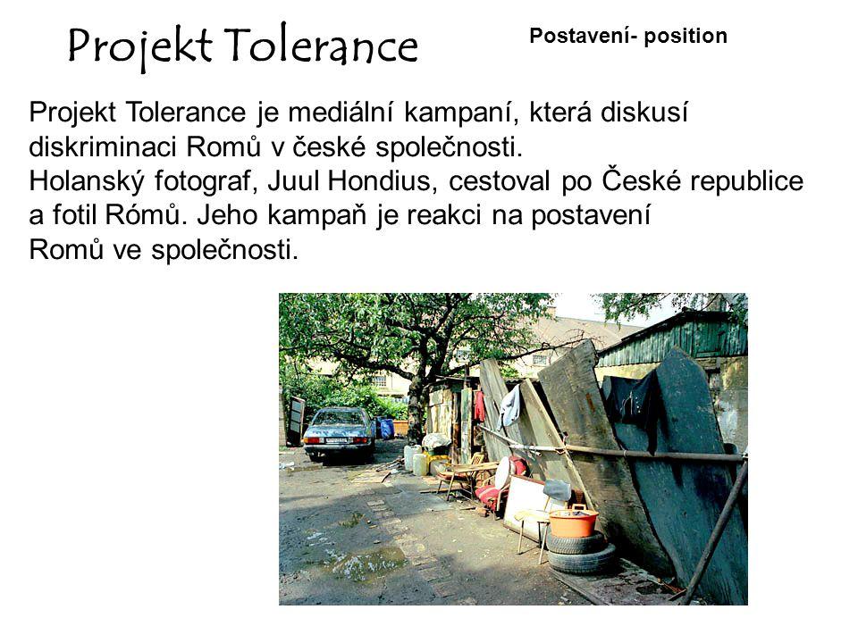 Projekt Tolerance Projekt Tolerance je mediální kampaní, která diskusí diskriminaci Romů v české společnosti. Holanský fotograf, Juul Hondius, cestova