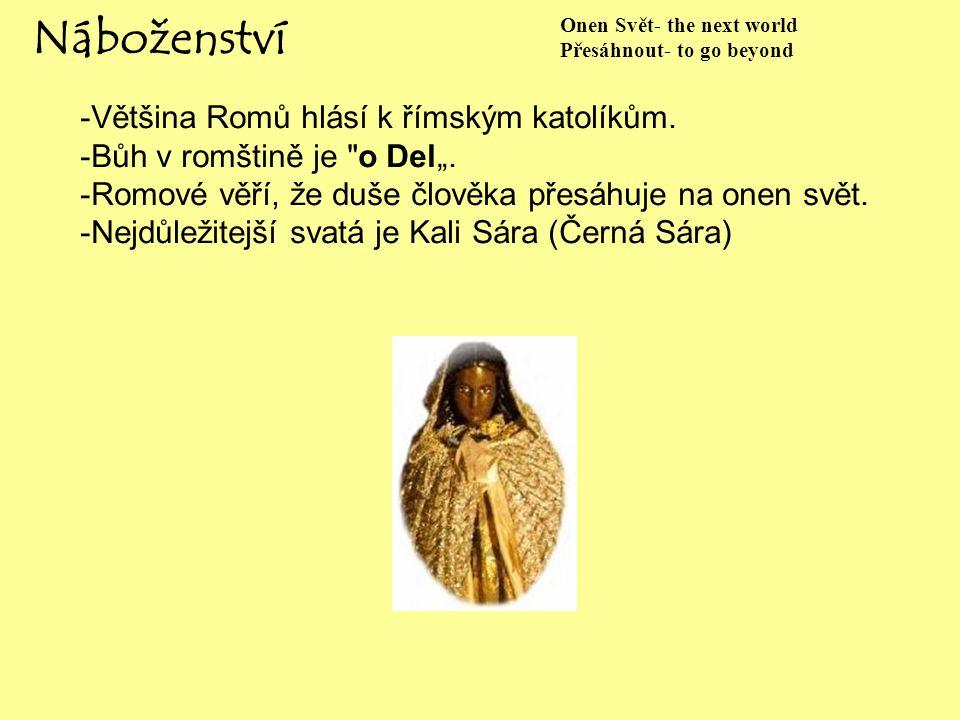 Náboženství -Většina Romů hlásí k římským katolíkům. -Bůh v romštině je