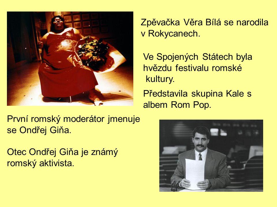 Zpěvačka Věra Bílá se narodila v Rokycanech. Ve Spojených Státech byla hvězdu festivalu romské kultury. Představila skupina Kale s albem Rom Pop. Prvn