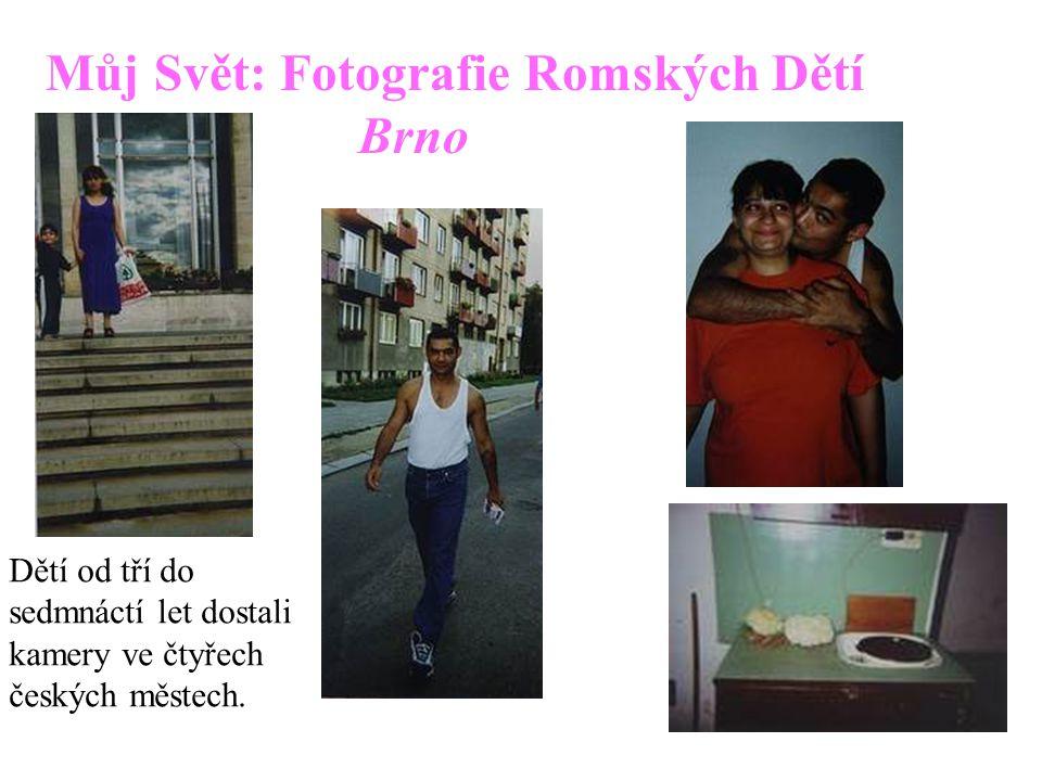 Můj Svět: Fotografie Romských Dětí Brno Dětí od tří do sedmnáctí let dostali kamery ve čtyřech českých městech.