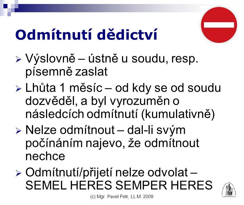 (c) Mgr. Pavel Petr, LL.M. 2009 Odmítnutí dědictví  Výslovně – ústně u soudu, resp.