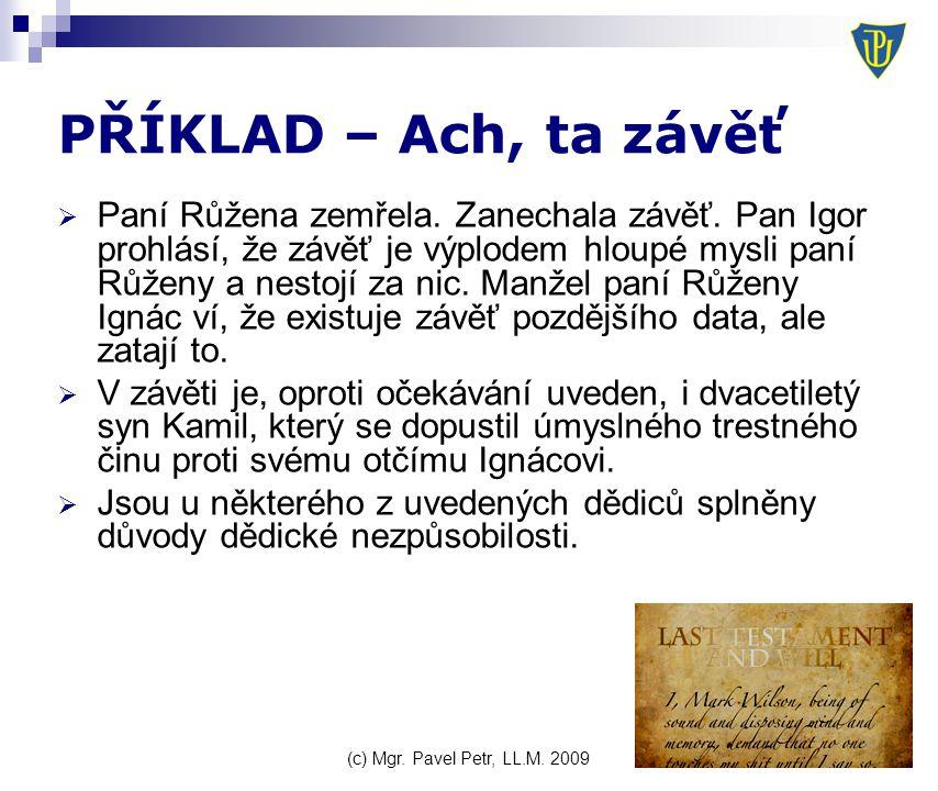 (c) Mgr. Pavel Petr, LL.M. 2009 PŘÍKLAD – Ach, ta závěť  Paní Růžena zemřela.