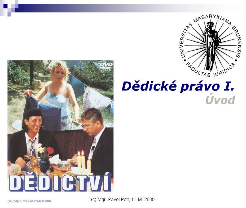 (c) Mgr. Pavel Petr, LL.M. 2009 Dědické právo I. Úvod