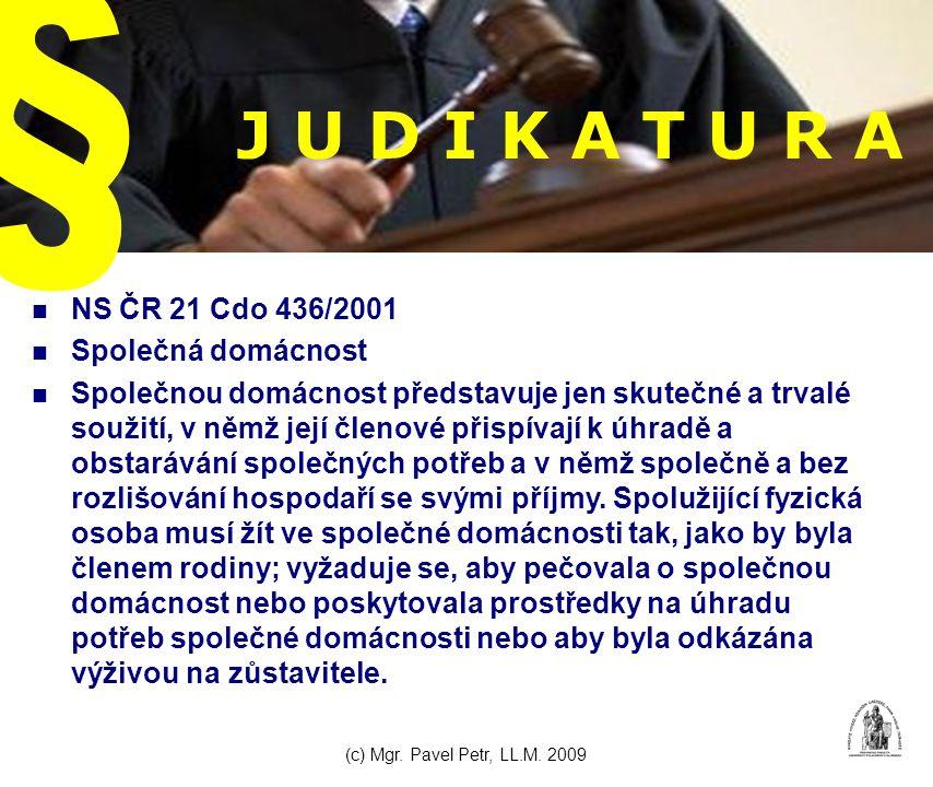 J U D I K A T U R A NS ČR 21 Cdo 436/2001 Společná domácnost Společnou domácnost představuje jen skutečné a trvalé soužití, v němž její členové přispívají k úhradě a obstarávání společných potřeb a v němž společně a bez rozlišování hospodaří se svými příjmy.