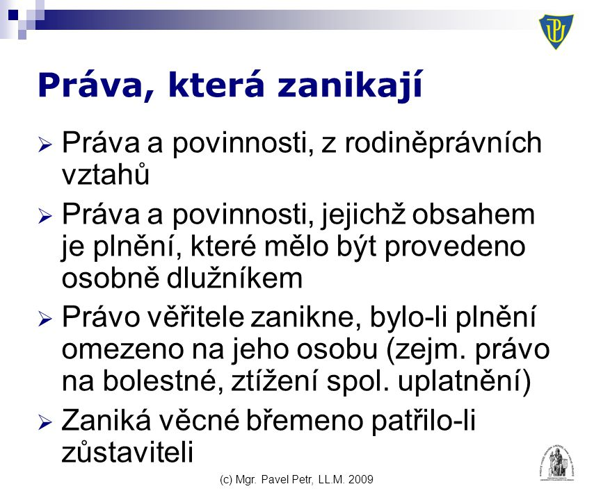 (c) Mgr.Pavel Petr, LL.M. 2009 PŘÍKLAD – Ach, ta závěť  Paní Růžena zemřela.