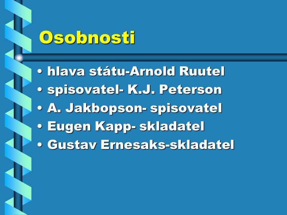 Osobnosti hlava státu-Arnold Ruutelhlava státu-Arnold Ruutel spisovatel- K.J. Petersonspisovatel- K.J. Peterson A. Jakbopson- spisovatelA. Jakbopson-