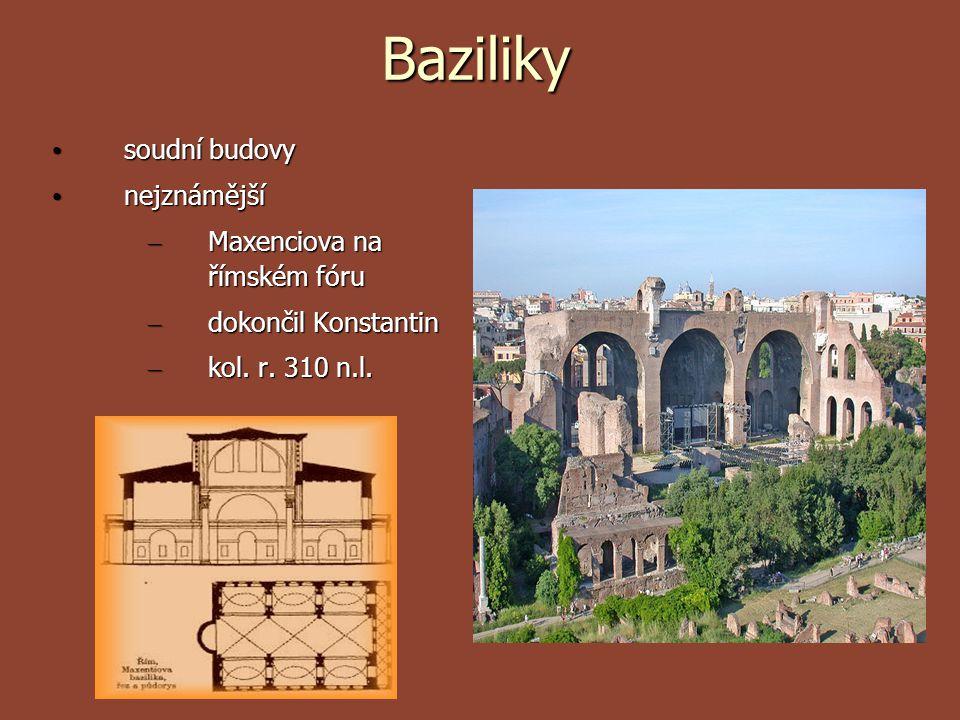 Baziliky soudní budovy soudní budovy nejznámější nejznámější – Maxenciova na římském fóru – dokončil Konstantin – kol. r. 310 n.l.