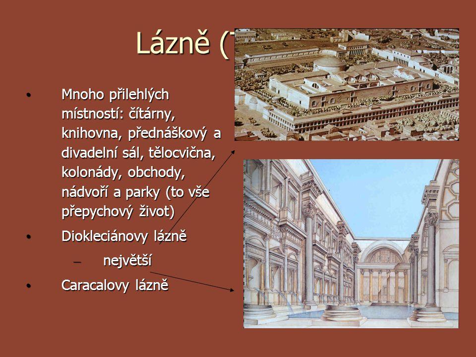 Lázně (Thermy) Mnoho přilehlých místností: čítárny, knihovna, přednáškový a divadelní sál, tělocvična, kolonády, obchody, nádvoří a parky (to vše přep