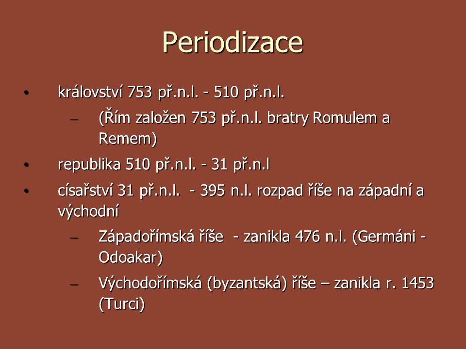 Periodizace království 753 př.n.l. - 510 př.n.l. království 753 př.n.l. - 510 př.n.l. – (Řím založen 753 př.n.l. bratry Romulem a Remem) republika 510
