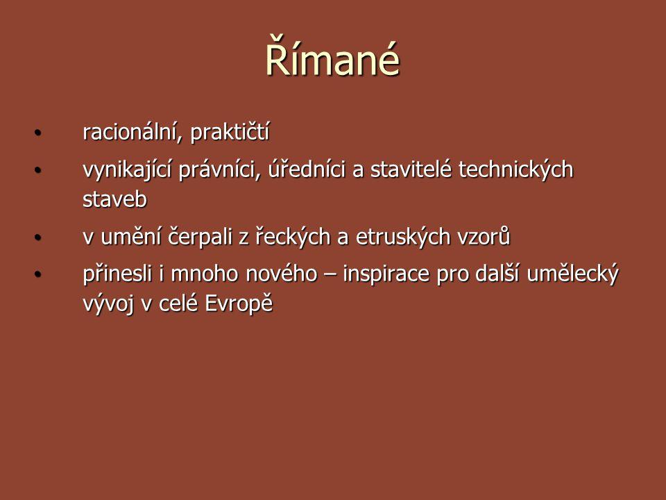 Římané racionální, praktičtí racionální, praktičtí vynikající právníci, úředníci a stavitelé technických staveb vynikající právníci, úředníci a stavit