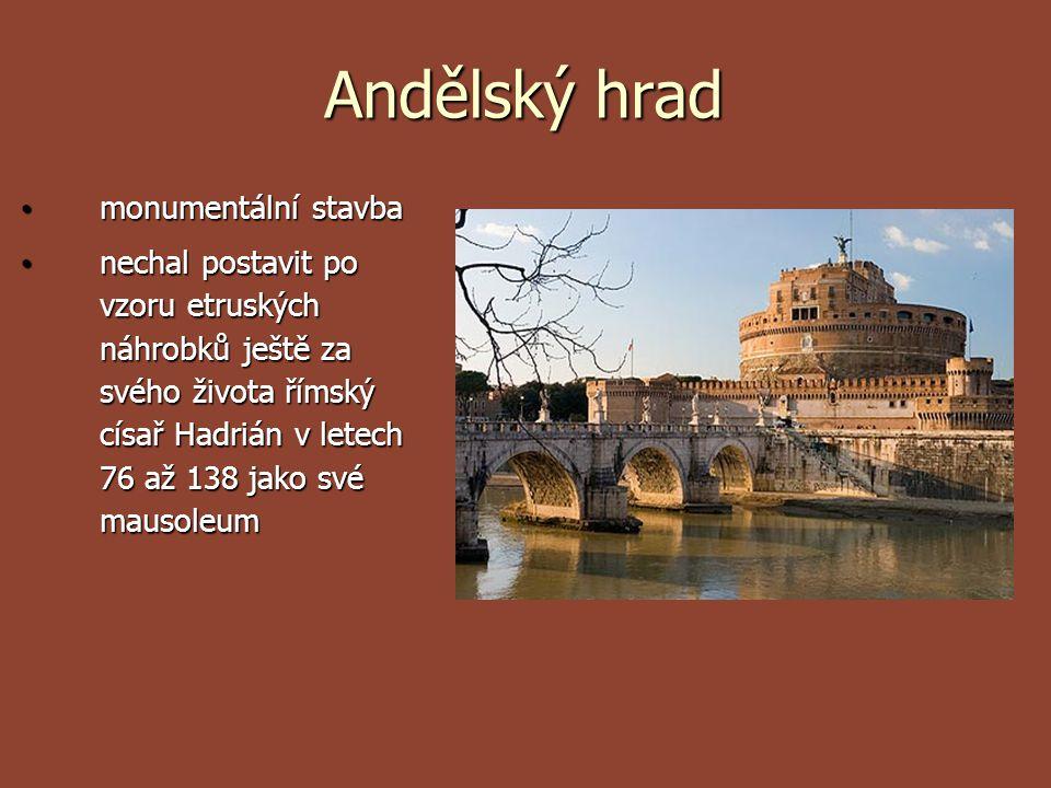 Andělský hrad monumentální stavba monumentální stavba nechal postavit po vzoru etruských náhrobků ještě za svého života římský císař Hadrián v letech