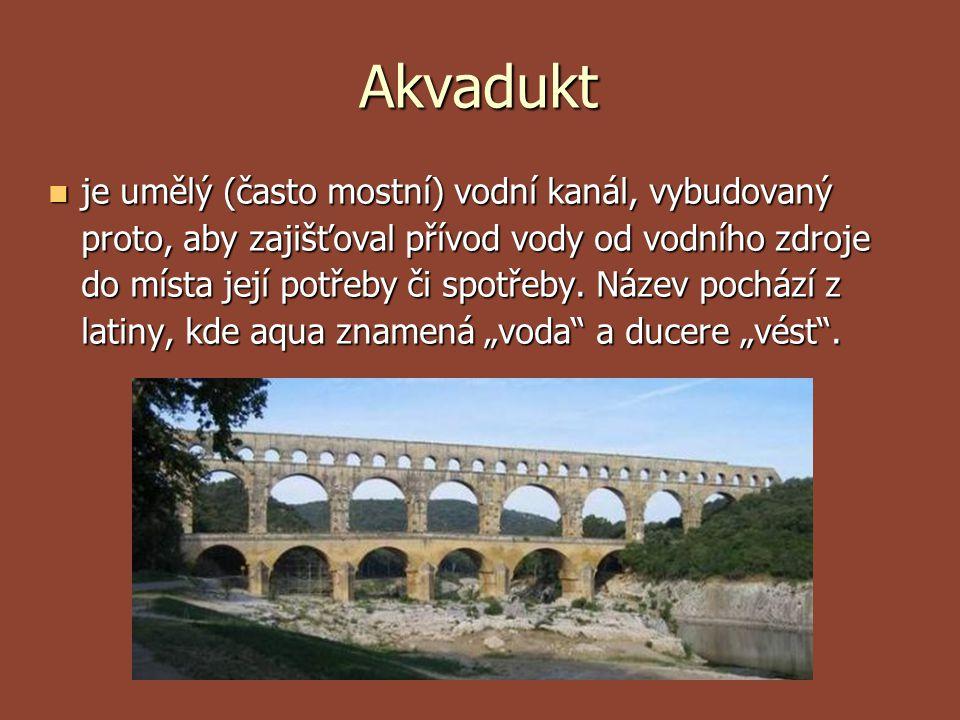 Akvadukt je umělý (často mostní) vodní kanál, vybudovaný proto, aby zajišťoval přívod vody od vodního zdroje do místa její potřeby či spotřeby. Název