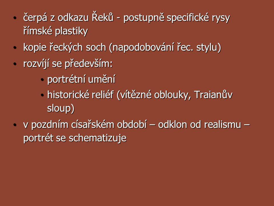 čerpá z odkazu Řeků - postupně specifické rysy římské plastiky čerpá z odkazu Řeků - postupně specifické rysy římské plastiky kopie řeckých soch (napo
