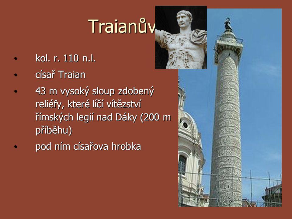 Traianův sloup kol. r. 110 n.l. kol. r. 110 n.l. císař Traian císař Traian 43 m vysoký sloup zdobený reliéfy, které líčí vítězství římských legií nad