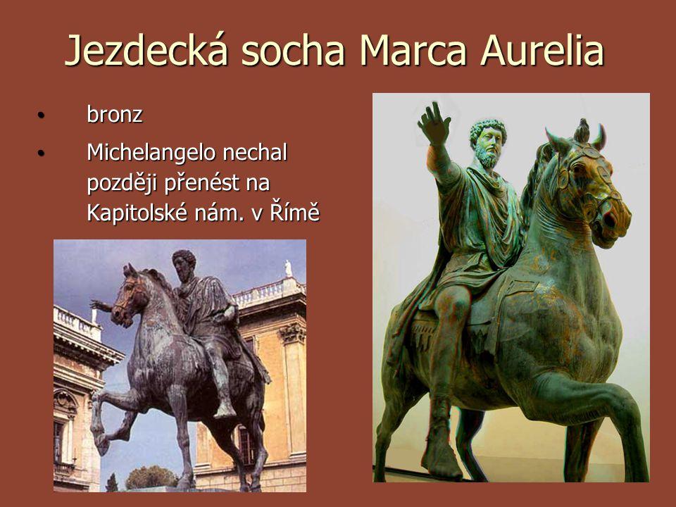 Jezdecká socha Marca Aurelia bronz bronz Michelangelo nechal později přenést na Kapitolské nám. v Římě Michelangelo nechal později přenést na Kapitols