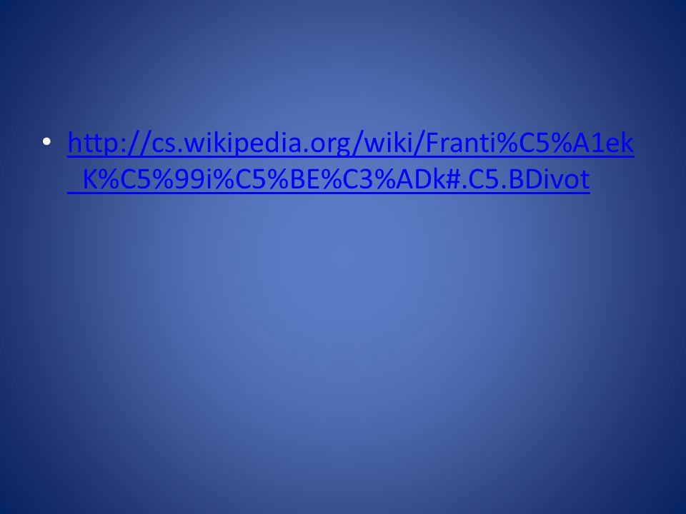 http://cs.wikipedia.org/wiki/Franti%C5%A1ek _K%C5%99i%C5%BE%C3%ADk#.C5.BDivot http://cs.wikipedia.org/wiki/Franti%C5%A1ek _K%C5%99i%C5%BE%C3%ADk#.C5.B