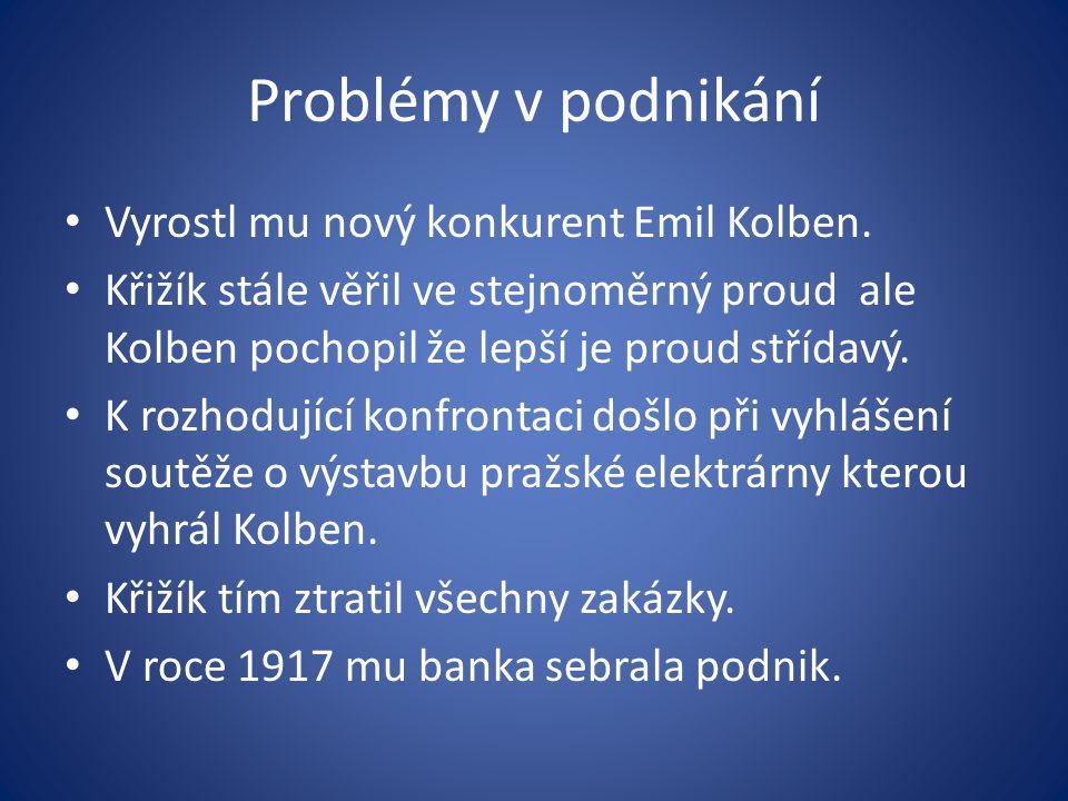Problémy v podnikání Vyrostl mu nový konkurent Emil Kolben. Křižík stále věřil ve stejnoměrný proud ale Kolben pochopil že lepší je proud střídavý. K