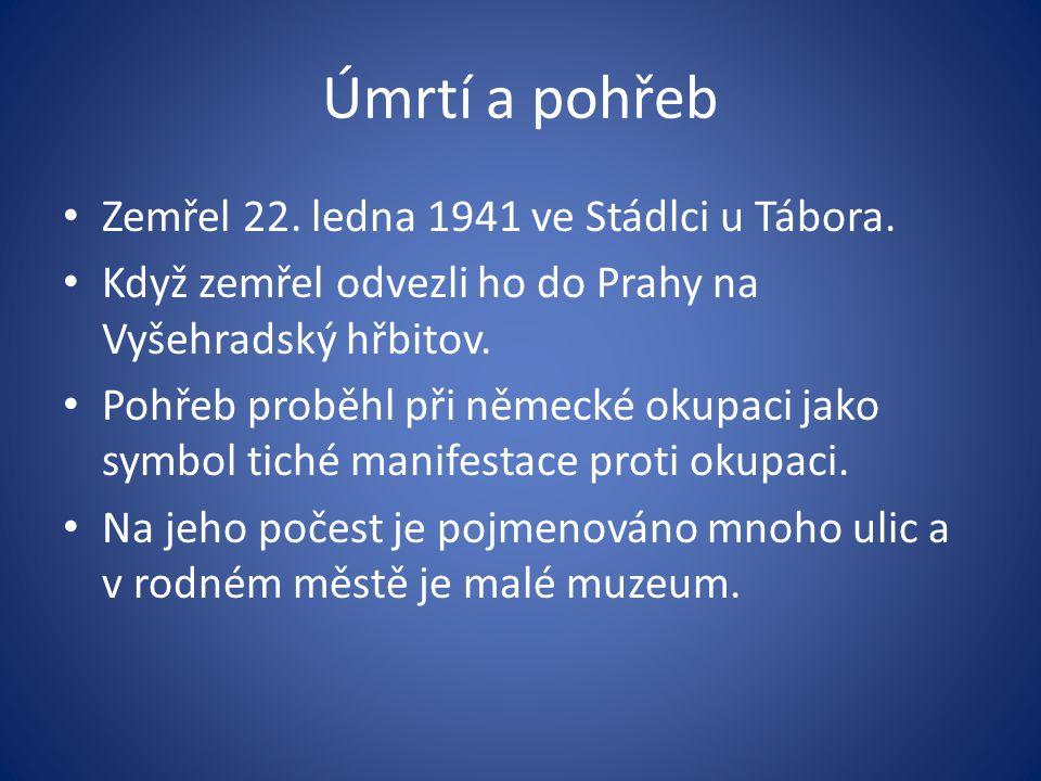 Úmrtí a pohřeb Zemřel 22. ledna 1941 ve Stádlci u Tábora. Když zemřel odvezli ho do Prahy na Vyšehradský hřbitov. Pohřeb proběhl při německé okupaci j