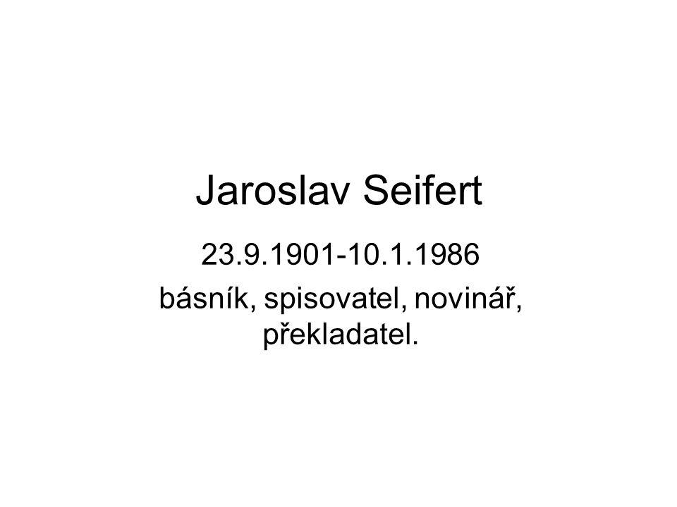 Jaroslav Seifert 23.9.1901-10.1.1986 básník, spisovatel, novinář, překladatel.