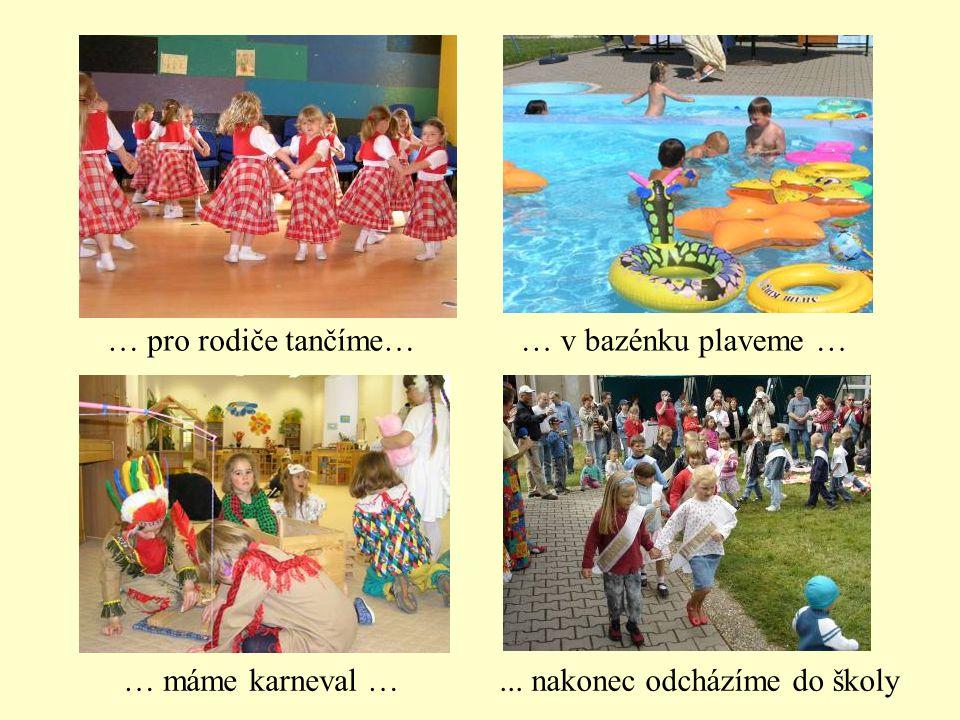 … pro rodiče tančíme…… v bazénku plaveme … … máme karneval …... nakonec odcházíme do školy