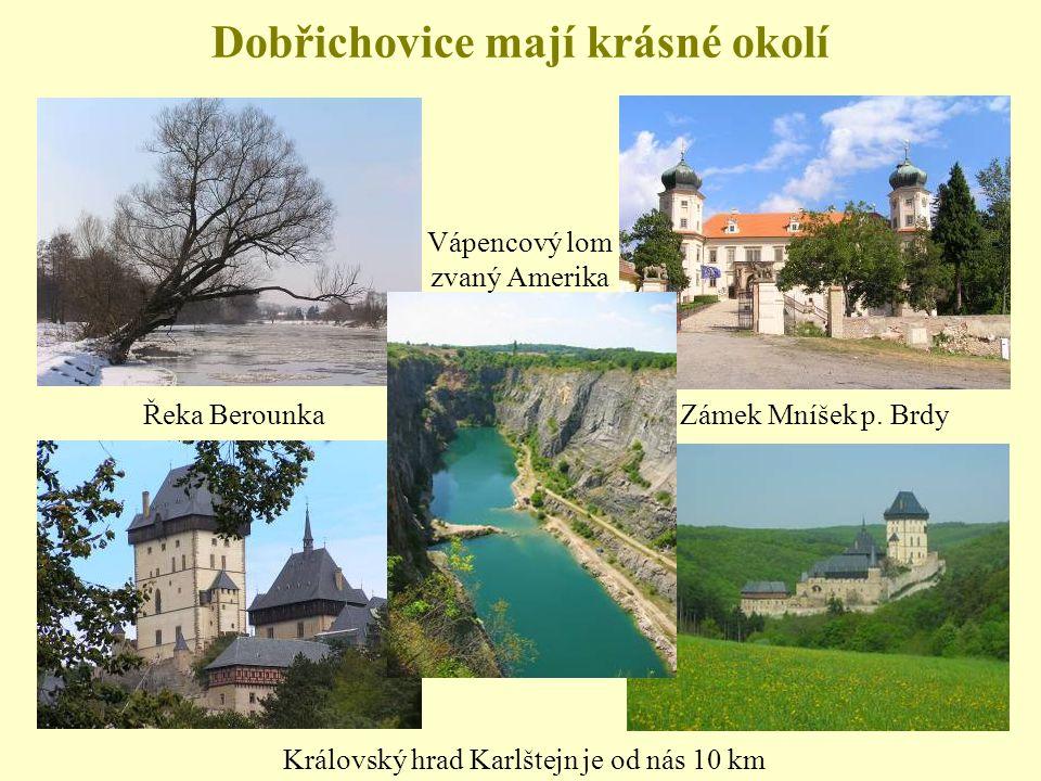 Dobřichovice mají krásné okolí Královský hrad Karlštejn je od nás 10 km Řeka BerounkaZámek Mníšek p.