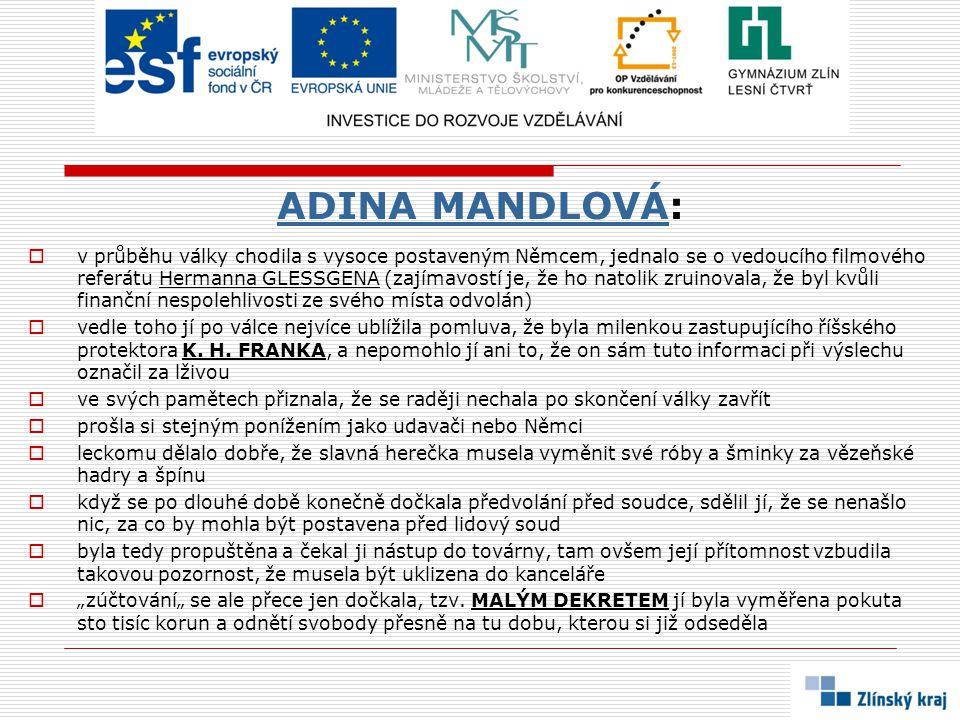 ADINA MANDLOVÁADINA MANDLOVÁ:  v průběhu války chodila s vysoce postaveným Němcem, jednalo se o vedoucího filmového referátu Hermanna GLESSGENA (zají