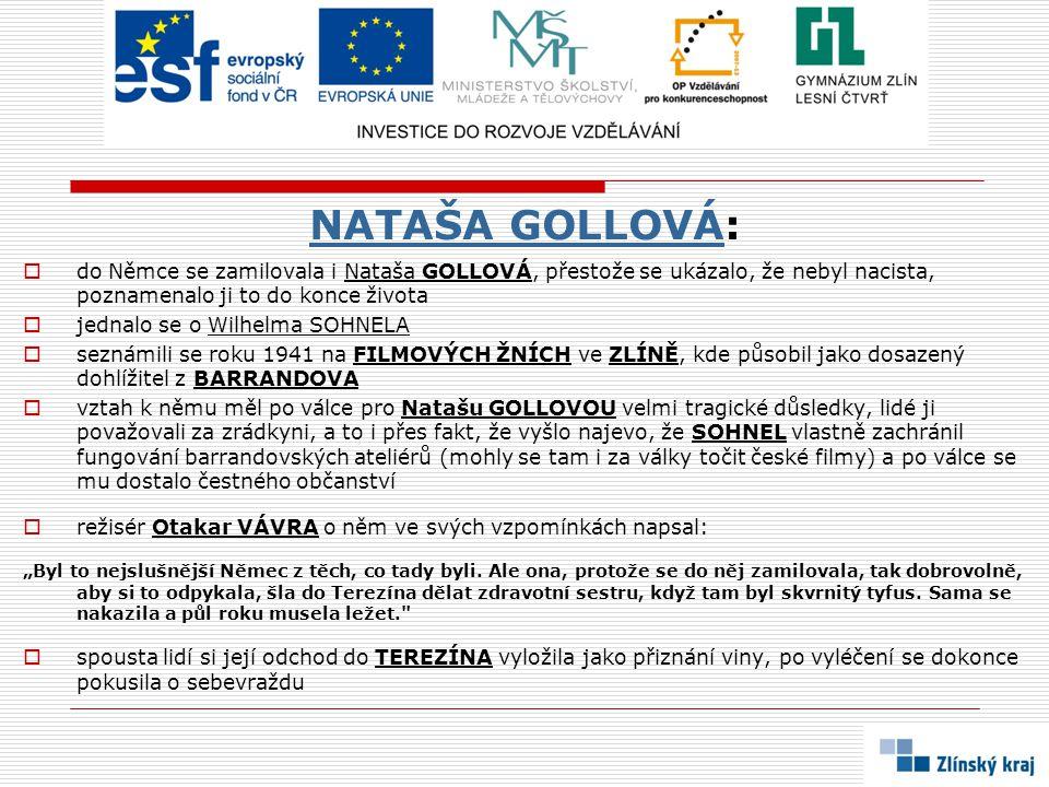NATAŠA GOLLOVÁNATAŠA GOLLOVÁ:  do Němce se zamilovala i Nataša GOLLOVÁ, přestože se ukázalo, že nebyl nacista, poznamenalo ji to do konce života  je