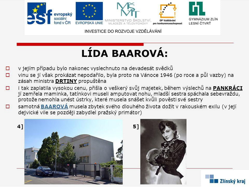 LÍDA BAAROVÁ:  v jejím případu bylo nakonec vyslechnuto na devadesát svědků  vinu se jí však prokázat nepodařilo, byla proto na Vánoce 1946 (po roce