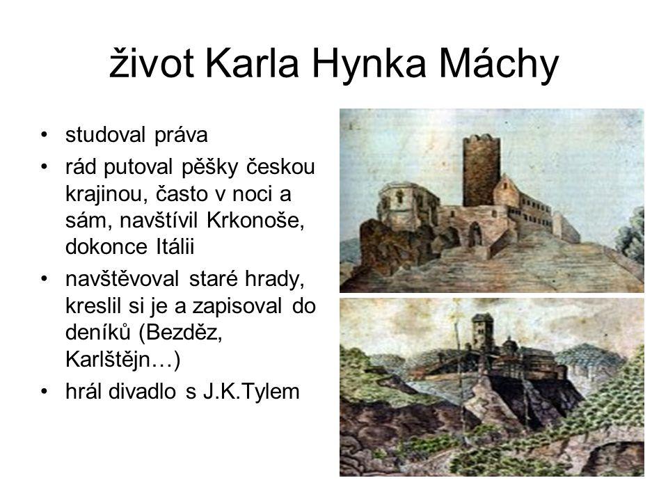 život Karla Hynka Máchy studoval práva rád putoval pěšky českou krajinou, často v noci a sám, navštívil Krkonoše, dokonce Itálii navštěvoval staré hra