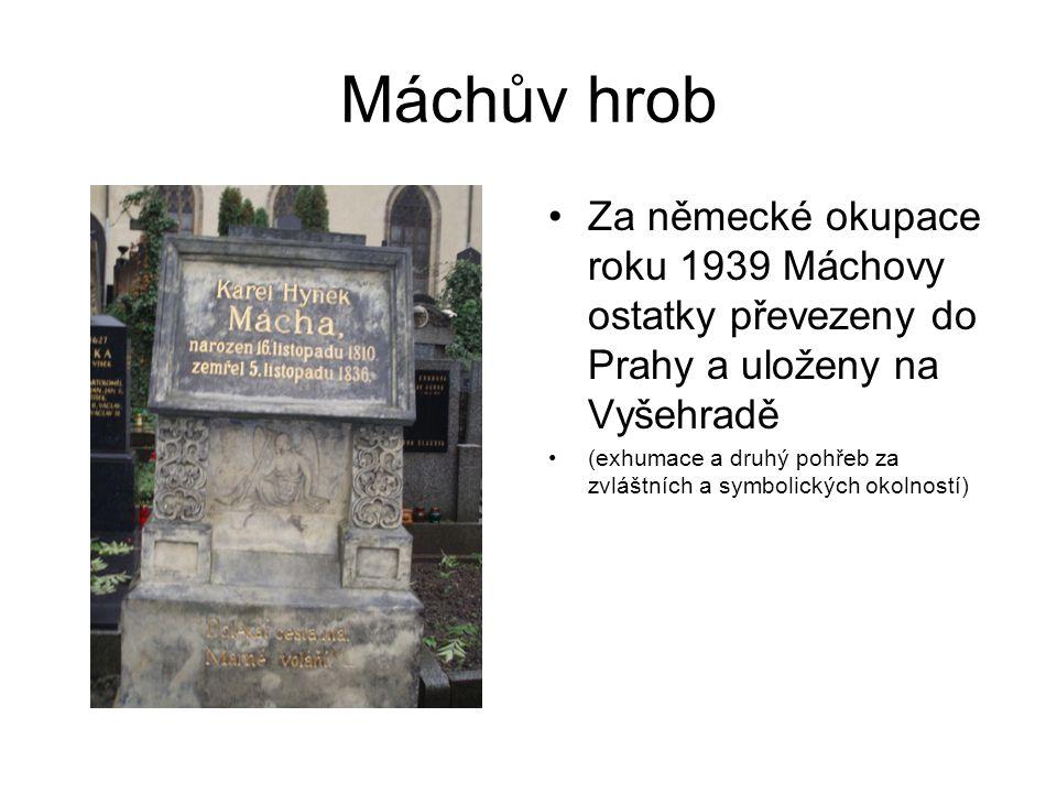 Máchův hrob Za německé okupace roku 1939 Máchovy ostatky převezeny do Prahy a uloženy na Vyšehradě (exhumace a druhý pohřeb za zvláštních a symbolický