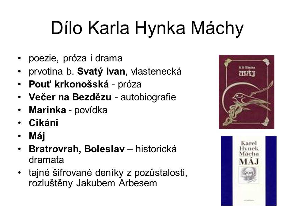Dílo Karla Hynka Máchy poezie, próza i drama prvotina b. Svatý Ivan, vlastenecká Pouť krkonošská - próza Večer na Bezdězu - autobiografie Marinka - po