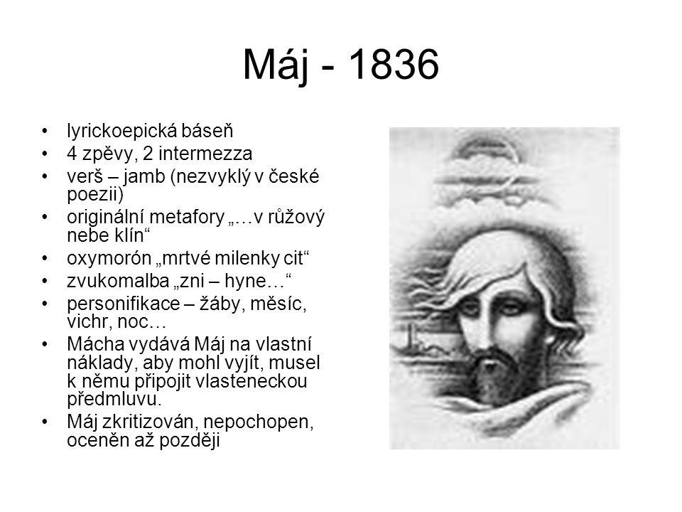 """Máj - 1836 lyrickoepická báseň 4 zpěvy, 2 intermezza verš – jamb (nezvyklý v české poezii) originální metafory """"…v růžový nebe klín"""" oxymorón """"mrtvé m"""