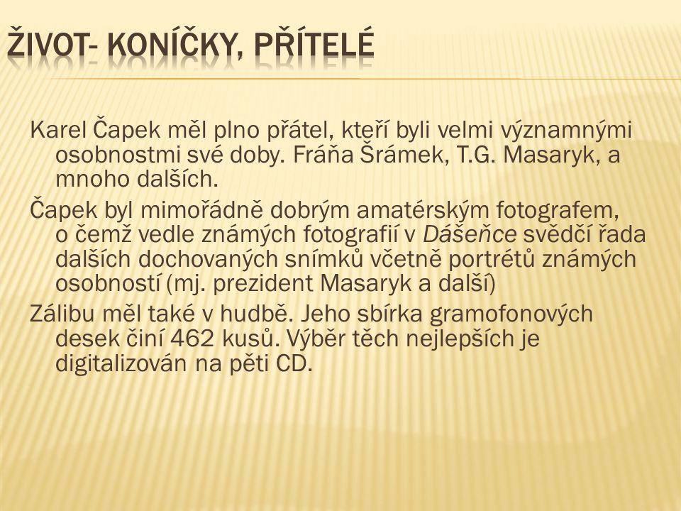 Karel Čapek měl plno přátel, kteří byli velmi významnými osobnostmi své doby. Fráňa Šrámek, T.G. Masaryk, a mnoho dalších. Čapek byl mimořádně dobrým