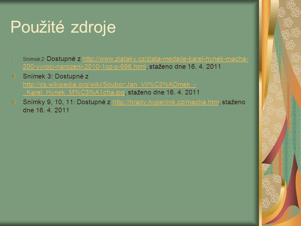 Použité zdroje Snímek 2: Dostupné z http://www.zlataky.cz/zlata-medaile-karel-hynek-macha- 200-vyroci-narozeni-2010-1oz-p-696.html, staženo dne 16. 4.