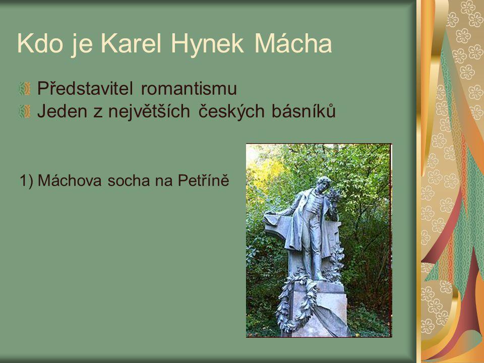 Kdo je Karel Hynek Mácha Představitel romantismu Jeden z největších českých básníků 1) Máchova socha na Petříně